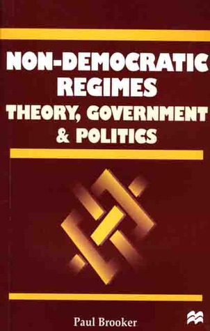 Non-Democratic Regimes: Theory, Government and Politics Paul Brooker