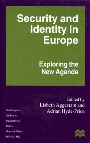 Security And Identity In Europe: Exploring The New Agenda  by  Lisbeth Aggestam