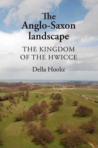 The Anglo-Saxon Landscape: The Kingdom of the Hwicce  by  Della Hooke