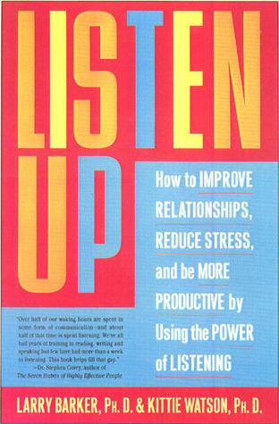 Listen Up: How to Improve Relationships, Reduce Stress, and Be More Productive  by  Using the Power of Listening by Larry L. Barker
