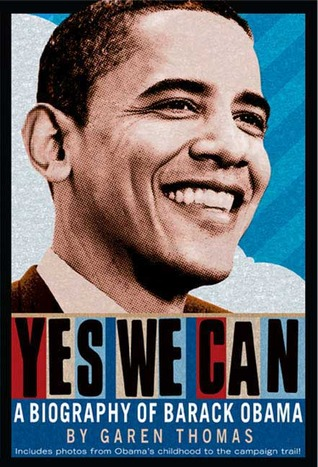 Yes We Can: A Biography of Barack Obama Garen Thomas
