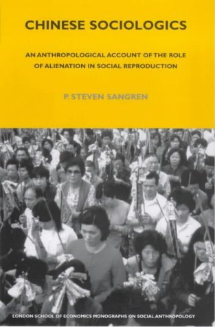 Chinese Sociologics: An Anthropological Account of Alienation and Social Reproduction P. Steven Sangren