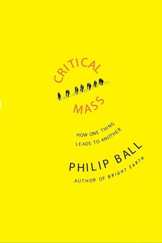 Critical Mass: How One Thing Leads to Another Philip Ball