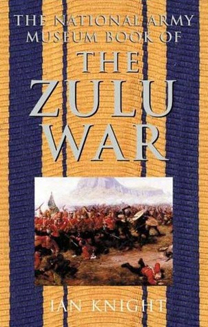 The National Army Museum Book of The Zulu War Ian Knight