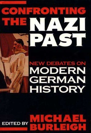 Confronting the Nazi Past: New Debates on Modern German History  by  Michael Burleigh