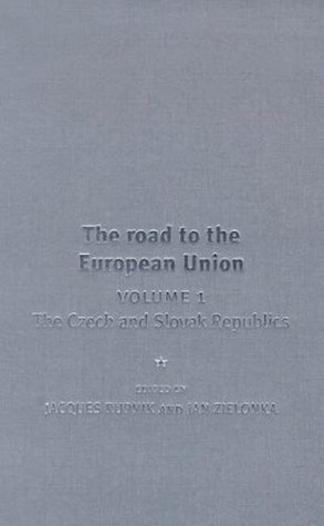 The Road to the European Union, Volume 1: The Czech and Slovak Republics Jacques Rupnik