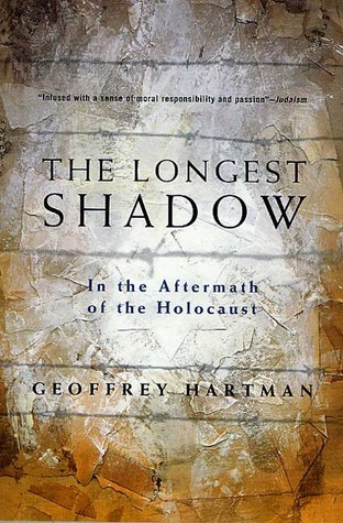 The Longest Shadow: In the Aftermath of the Holocaust  by  Geoffrey H. Hartman