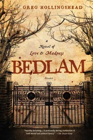 Bedlam: A Novel of Love and Madness Greg Hollingshead