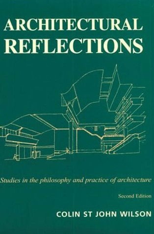 Architectural Reflections: Studies In The Philosophy And Practice Of Architecture  by  Colin St. John Wilson