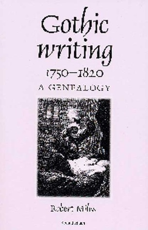 Gothic Writing 1750-1820: A Genealogy  by  Robert Miles