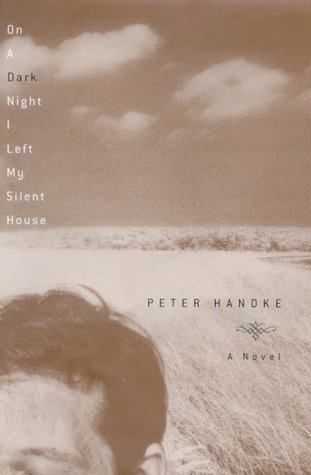 On a Dark Night I Left My Silent House  by  Peter Handke