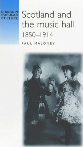 Scotland And The Music Hall, 1850 1914  by  Paul Maloney