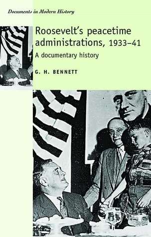 Roosevelts Peacetime Administrations, 1933-41: A Documentary History  by  G. Harry Bennett