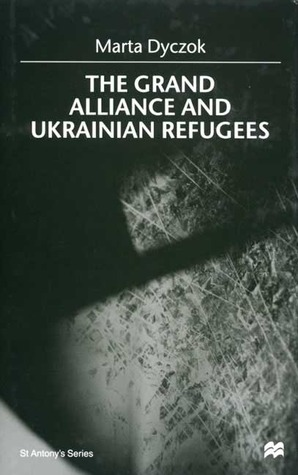 The Grand Alliance And Ukrainian Refugees  by  Marta Dyczok