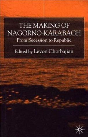 The Making of Nagorno-Karabagh: From Secession to Republic Levon Chorbajian