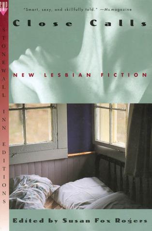 Close Calls: New Lesbian Fiction  by  Susan F. Rogers