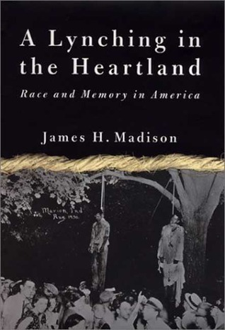 A Lynching in the Heartland: Race and Memory in America  by  James H. Madison