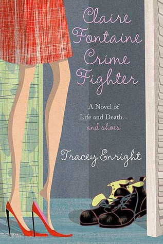 Claire Fontaine Crime Fighter: A novel of life and death....and shoes Tracey Enright