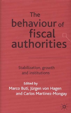 The Behaviour of Fiscal Authorities: Stabilisation, Growth and Institutions  by  Marco Buti