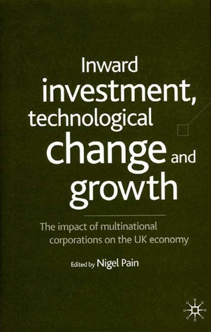 Inward Investment, Technological Change and Growth: The Impact of Multinational Corporations on the UK Economy  by  Nigel Pain