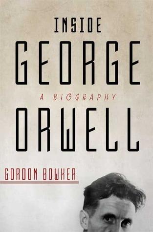 Inside George Orwell: A Biography Gordon Bowker