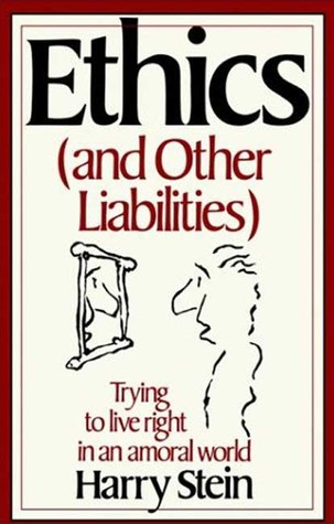 Ethics & Other Liabilities: Trying to Live Right in an Amoral World  by  Harry Stein