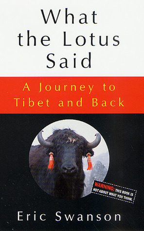 What the Lotus Said: A Journey to Tibet and Back Eric  Swanson