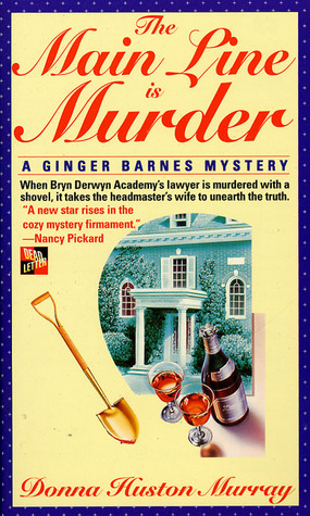 The Main Line Is Murder (A Ginger Barnes Mystery, #1) Donna Huston Murray