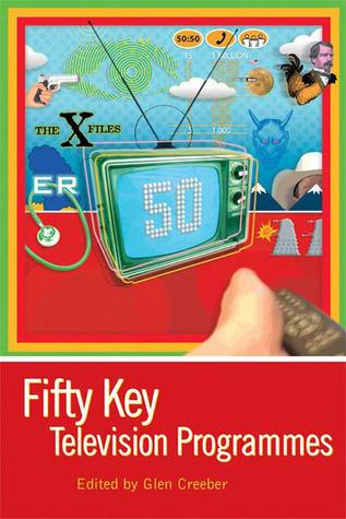 Fifty Key Television Programmes  by  Glen Creeber