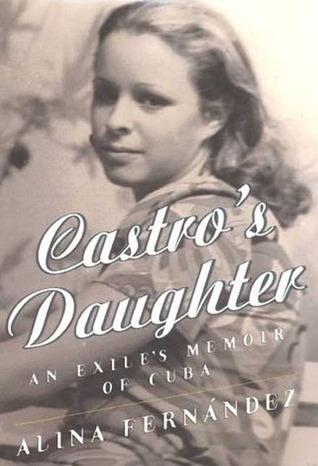 Castros Daughter: Memoirs of Fidel Castros Daughter  by  Alina Fernandez
