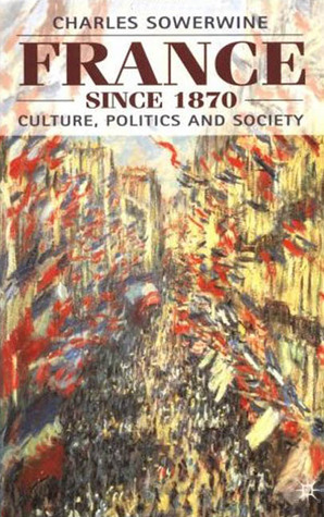 France Since 1870: Culture, Politics and Society Charles Sowerwine