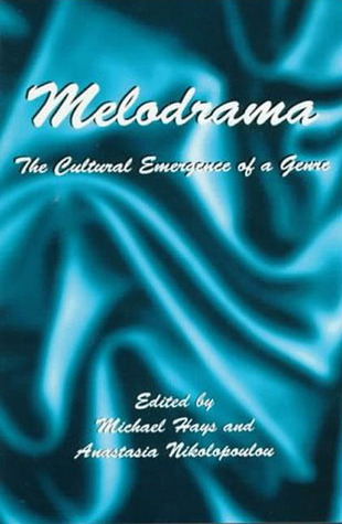 Melodrama: The Cultural Emergence Of A Genre Michael Hays
