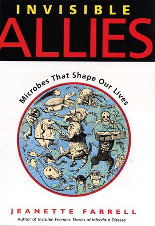 Invisible Allies: Microbes That Shape Our Lives  by  Jeanette Farrell