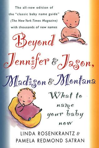 Beyond Jennifer & Jason, Madison & Montana: What to Name Your Baby Now  by  Linda Rosenkrantz