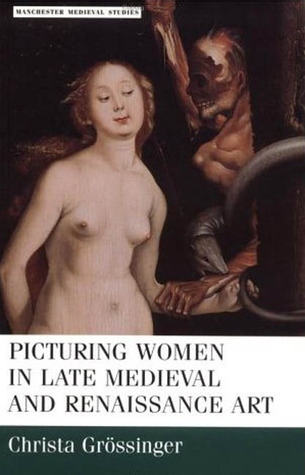 Picturing Women in Late Medieval and Renaissance Art Christa Grossinger