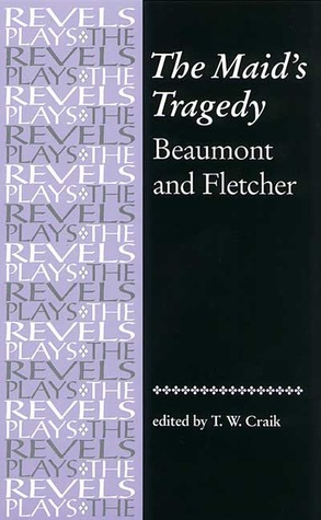 The Maids Tragedy: Beaumont and Fletcher Francis Beaumont