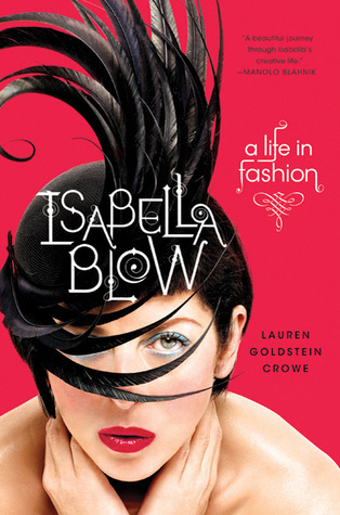 Isabella Blow: A Life in Fashion Lauren Goldstein Crowe