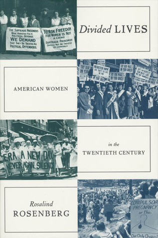 Divided Lives: American Women in the Twentieth Century Rosalind Rosenberg