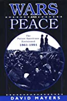 Wars And Peace: The Future Americans Envisioned, 1861 1991  by  David Mayers