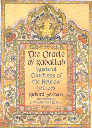 The Oracle of Kabbalah: Mystical Teachings of the Hebrew Letters  by  Richard Seidman