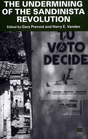 The Undermining of the Sandinista Revolution  by  Gary Prevost