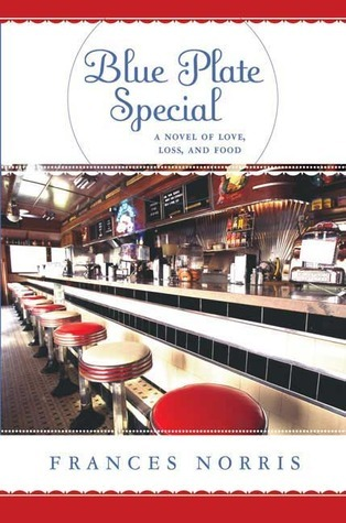 Blue Plate Special: A Novel of Love, Loss, and Food Frances Norris