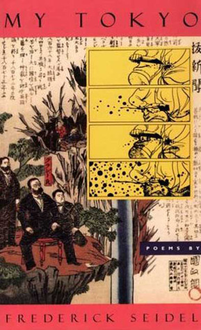 My Tokyo: Poems Frederick Seidel