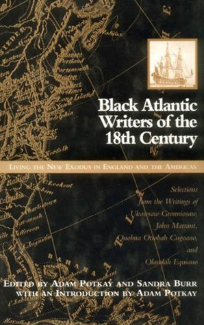 Black Atlantic Writers of the Eighteenth Century: Living the New Exodus in England and the Americas Adam Potkay
