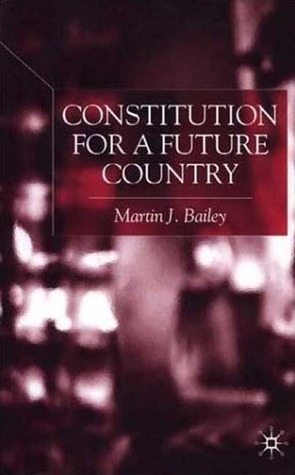 Constitution for a Future Country Martin J. Bailey
