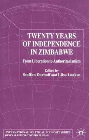 Twenty Years Of Independence In Zimbabwe: From Liberation To Authoritarianism  by  Staffan Darnolf