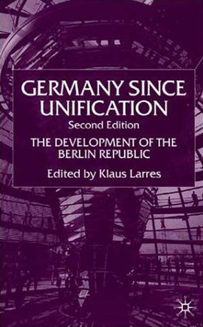 Germany Since Unification, Second Edition: The Development of the Berlin Republic  by  Klaus Larres