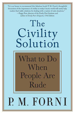 The Civility Solution: What to Do When People Are Rude P.M. Forni