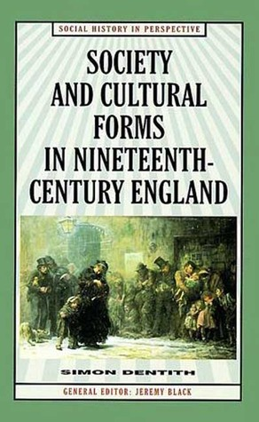 Society and Cultural Forms in Nineteenth Century England  by  Simon Dentith