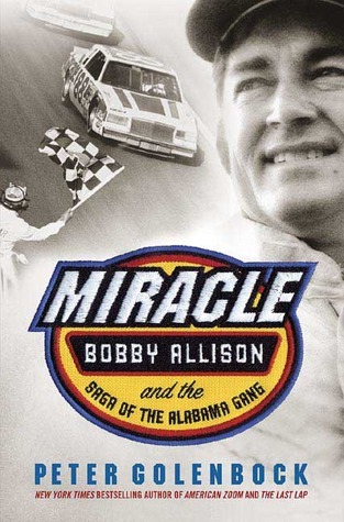 Miracle: Bobby Allison and the Saga of the Alabama Gang  by  Peter Golenbock